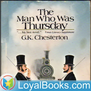 The Man Who was Thursday by G. K. Chesterton by Loyal Books
