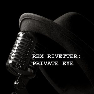 Rex Rivetter: Private Eye by Downstairs Entertainment