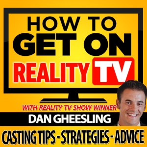 The How To Get On Reality TV Podcast: Casting Tips | Strategies | Advice by Dan Gheesling: Reality TV Show Winner, Blogger, Entrepreneur