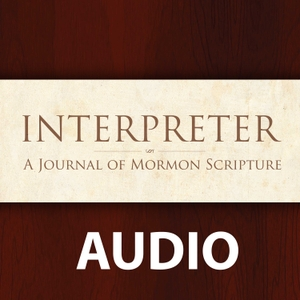 Audio podcast of the Interpreter Foundation by Audio podcast of Interpreter: A Journal of Mormon Scripture