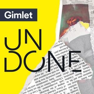 Undone by Gimlet