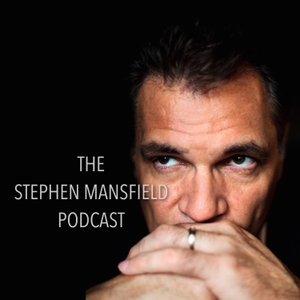 The Stephen Mansfield Podcast by The Stephen Mansfield Podcast
