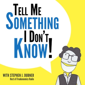 Tell Me Something I Don't Know by Stephen J. Dubner and Stitcher
