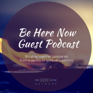 Be Here Now Network Guest Podcast by Be Here Now Network