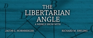 The Libertarian Angle by Jacob Hornberger and Sheldon Richman