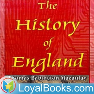 The History of England, from the Accession of James the Second by Thomas Babington Macaulay by Loyal Books