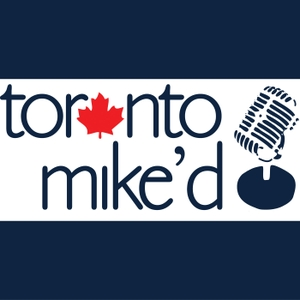 Toronto Mike'd Podcast by Toronto Mike