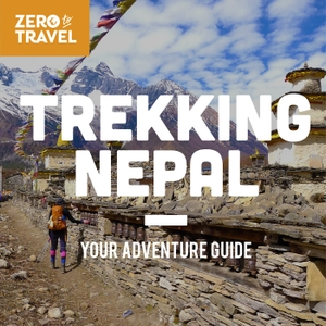 Trekking Nepal: Your Adventure Guide (A Zero To Travel Podcast Series) by Jason Moore and Anne Dorthe Gloetvold-Moore (Zero To Travel Podcast)