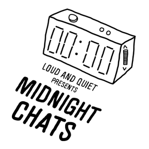 Midnight Chats presented by Loud And Quiet by Loud And Quiet