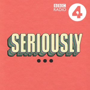 Seriously... by BBC Radio 4