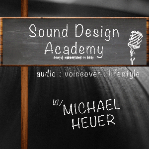 The Sound Design Academy Podcast: Audio Production | Voiceover | Podcasting | Lifestyle by Michael Heuer: Sound Designer, Voiceover Artist, and Blogger