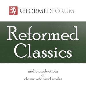 Reformed Classics by Reformed Forum