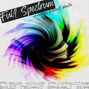 Full Spectrum - Trance, Psytrance, Progressive, Breaks, Bass, EDM - Mixed by frequenZ phaZe by frequenZ phaZe