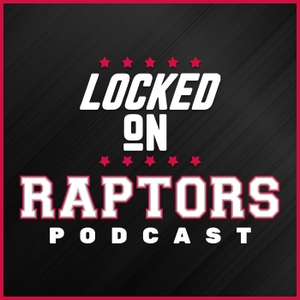 Locked On Raptors - Daily Podcast On The Toronto Raptors by Locked on Podcast Network