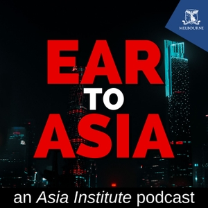Ear to Asia by Asia Institute, The University of Melbourne
