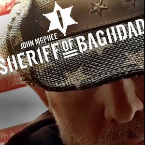 "The Sheriff of Baghdad Podcast by John ""Shrek"" McPhee (aka The Sheriff of Baghdad)"