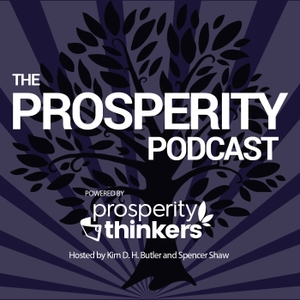 The Prosperity Podcast by Kim D. H. Butler and Spencer Shaw