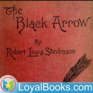 The Black Arrow; a Tale of Two Roses by Robert Louis Stevenson by Loyal Books