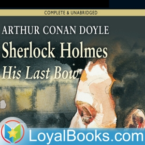 His Last Bow by Sir Arthur Conan Doyle by Loyal Books