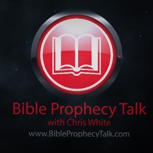 Bible Prophecy Talk - End Times Podcast and News by Chris White
