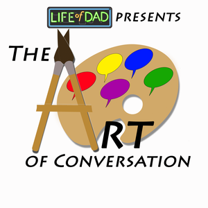 The Art of Conversation Podcast by Life of Dad