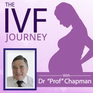 The IVF Journey with Dr Michael Chapman by The IVF Journey with Dr Michael Chapman
