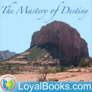 The Mastery of Destiny by James Allen by Loyal Books