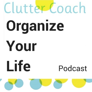 Organize Your Life with Clutter Coach Claire by Claire Tompkins Clutter Coach