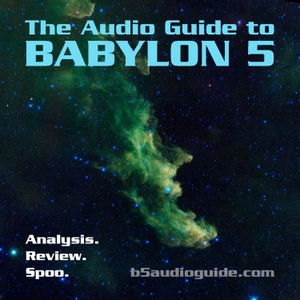 The Audio Guide to Babylon 5 by Chip, Erika and Shannon