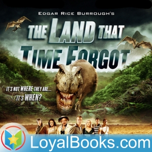 The Land that Time Forgot by Edgar Rice Burroughs by Loyal Books