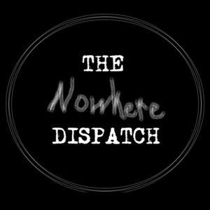 The Nowhere Dispatch