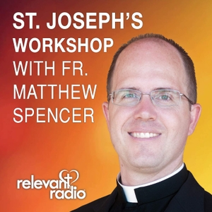 St. Joseph's Workshop with Fr. Matthew Spencer by Immaculate Heart Radio