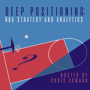 Deep Positioning: NBA Strategy and Analytics hosted by Chris Axmann by Almighty Baller Podcast Network