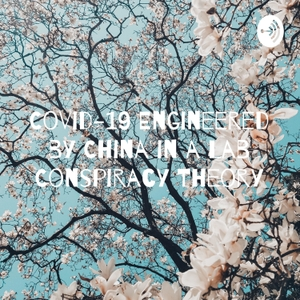 Covid-19 Engineered by China in a Lab Conspiracy Theory by Guada
