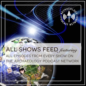 The Archaeology Podcast Network Feed by Archaeology Podcast Network
