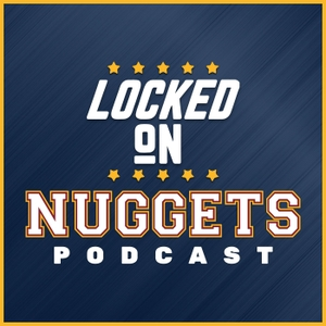 Locked On Nuggets - Daily Podcast On The Denver Nuggets by Locked On Podcast Network, Adam Mares