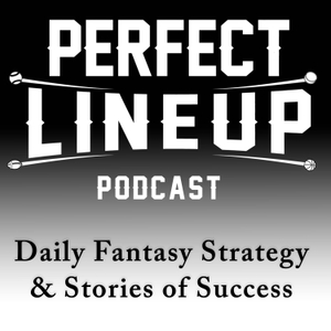 Perfect Lineup Podcast - Daily Fantasy Strategy and Stories of Success by Jason Baumgardner: Daily Fantasy Sports Player, Commentator, and Storyteller