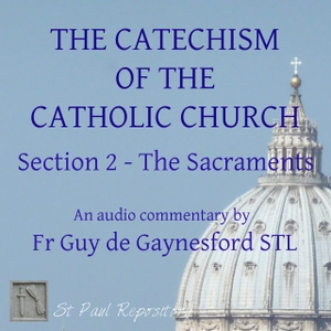 Catechism of the Catholic Church 2 – ST PAUL REPOSITORY by Fr Guy de Gaynesford STL