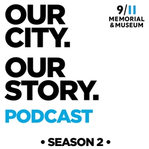 OUR CITY. OUR STORY. by 9/11 Memorial & Museum