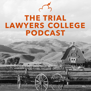 The Trial Lawyers College Podcast by Trial Lawyers College