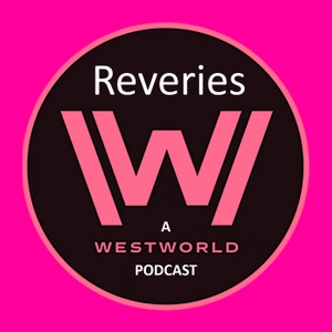 Reveries: A Westworld Podcast by Aimee Gromowsky & Elisa Haake