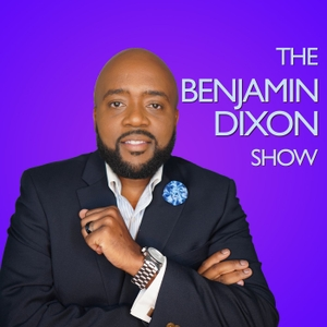 The Benjamin Dixon Show by The Benjamin Dixon Show