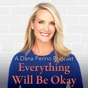 A Dana Perino Podcast: Everything Will Be Okay by Fox News Podcasts
