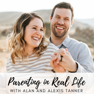 Parenting in Real Life by Alan and Alexis Tanner