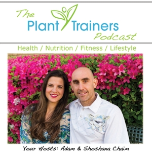 Plant Trainers Podcast - Plant Based Nutrition & Fitness by Adam Chaim & Shoshana Chaim