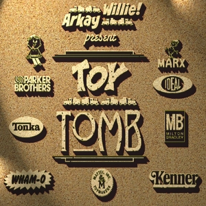 The Toy Tomb by Arkay and Willie!
