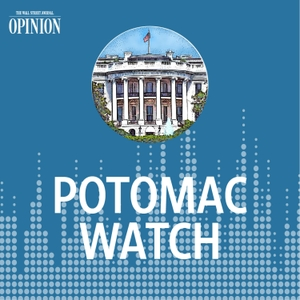 WSJ Opinion: Potomac Watch by Paul Gigot, The Wall Street Journal
