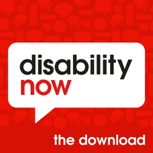 Disability Now - The Download by Disability Now