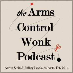 Arms Control Wonk by Jeffrey Lewis & Aaron Stein