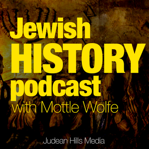 Jewish History Podcast with Mottle Wolfe by Jewish History Podcast with Mottle Wolfe